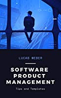 Software Product Management: Tips and Templates Front Cover