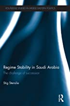 Regime Stability in Saudi Arabia: The Challenge of Succession (Routledge Studies in Middle Eastern Politics Book 40)