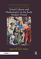 Visual Culture and Mathematics in the Early Modern Period (Visual Culture in Early Modernity)
