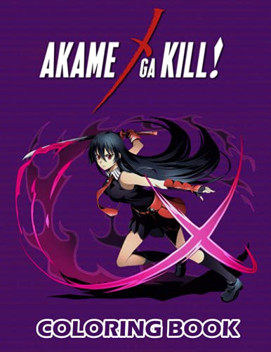 Akame Ga Kill Coloring Book: Perfect Coloring Book gift for adults and kids and toddlers   High Quality for enjoy and relaxing