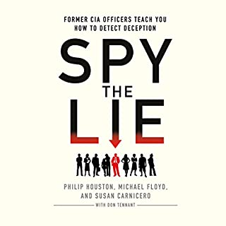 Spy the Lie     Former CIA Officers Teach You How to Detect Deception              Written by:                                                                                                                                 Philip Houston,                                                                                        Michael Floyd,                                                                                        Susan Carnicero,                   and others                          Narrated by:                                                                                                                                 Fred Berman                      Length: 4 hrs and 52 mins     10 ratings     Overall 4.7