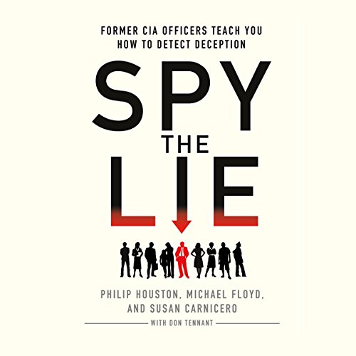 Spy the Lie     Former CIA Officers Teach You How to Detect Deception              By:                                                                                                                                 Philip Houston,                                                                                        Michael Floyd,                                                                                        Susan Carnicero,                   and others                          Narrated by:                                                                                                                                 Fred Berman                      Length: 4 hrs and 52 mins     2,117 ratings     Overall 4.4