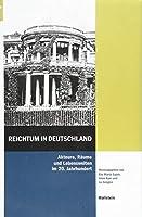 Reichtum in Deutschland: Akteure, Raeume und Lebenswelten im 20. Jahrhundert