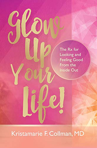 Glow Up Your Life!: The Rx for Looking and Feeling Good From the Inside Out