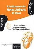 A la découverte des Mayas, Aztèques et Incas - Testez et révisez vos connaissances sur l'Amérique précolombienne