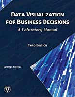 Data Visualization for Business Decisions: A Laboratory Manual Front Cover