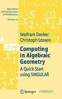 Computing in Algebraic Geometry: A Quick Start using SINGULAR (Algorithms and Computation in Mathematics, 16)