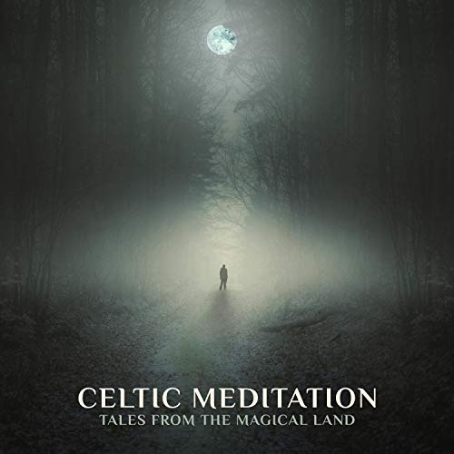 Celtic Meditation: Tales from the Magical Land. Soothing Irish Ambience, Celtic New Age Music