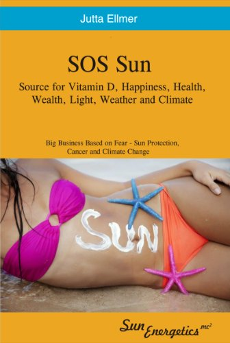 SOS Sun Source for Vitamin D, Happiness Health Wealth Light Weather and Climate - Big Business Based on Fear, Sun Protection Cancer and Climate Change (English Edition)
