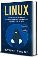 LINUX: The Practical Beginners Guide To Learn Linux Programming And Coding In One Day Step By Step With Effective Computer Languages Skills Front Cover