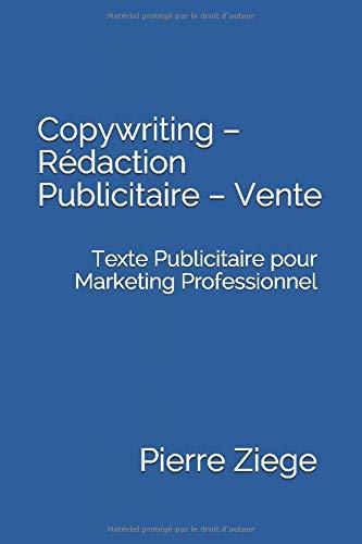 Copywriting – Rédaction Publicitaire – Vente: Texte Publicitaire pour Marketing Professionnel