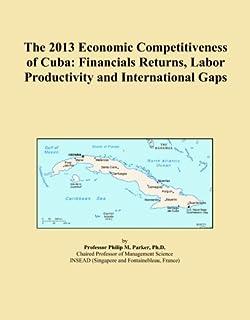 The 2013 Economic Competitiveness of Cuba: Financials Returns, Labor Productivity and International Gaps