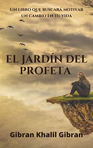 El jardín del profeta : Un libro que buscará motivar un cambio en tu vida eBook: Khalil Gibran, Gibran , sanchez, maxi: Amazon.es: Tienda Kindle