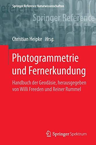 Photogrammetrie und Fernerkundung: Handbuch der Geodäsie, herausgegeben von Willi Freeden und Reiner Rummel (Springer Reference Naturwissenschaften)