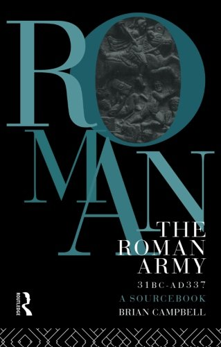 The Roman Army, 31 BC - AD 337: A Sourcebook (Routledge Sourcebooks for the Ancient World)