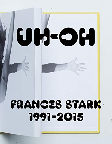UH-OH: Frances Stark 1991–2015