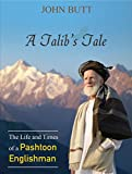 A Talib's Tale: The Life and Times of a Pashtoon Englishman