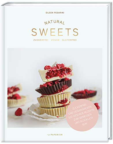 NATURAL SWEETS – das Backbuch: Zuckerfrei, vegan und glutenfrei backen. 100 gesunde Rezepte zum genießen und glücklich sein (inkl. Weihnachtsbäckerei) (PAPERISH Backbuch)