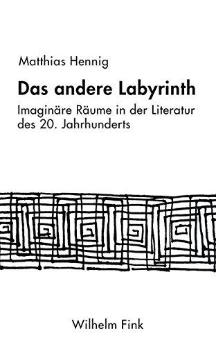 Das andere Labyrinth. Imaginäre Räume in der Literatur des 20. Jahrhunderts