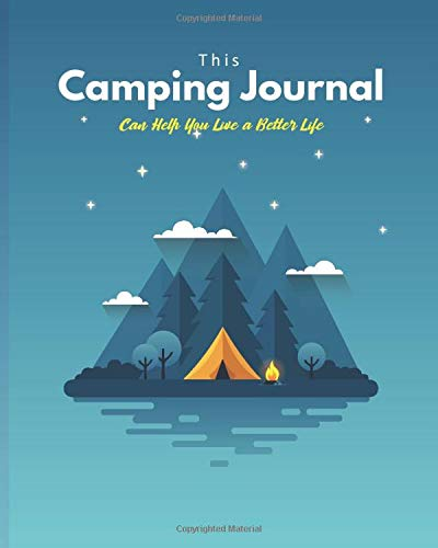 This Camping Journal Can Help You Live a Better Life: Camping Log Book For Adults To Plan RV Travels and Road Trips With Your Kids