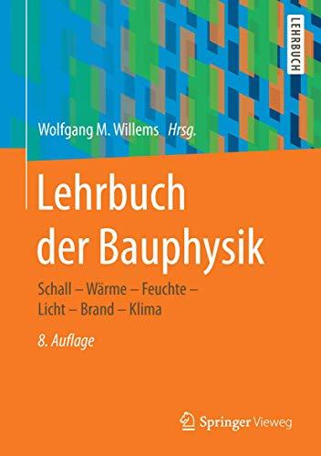 Lehrbuch der Bauphysik: Schall - Wärme - Feuchte - Licht - Brand - Klima