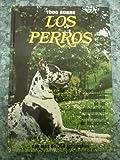 TODO SOBRE LOS PERROS. Conocimiento y tratamiento de las enfermedades más comunes de los perros