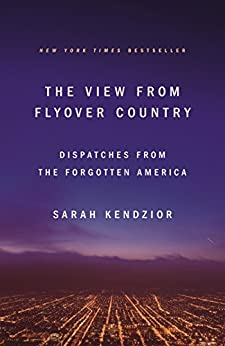 The View from Flyover Country: Dispatches from the Forgotten America by [Sarah Kendzior]