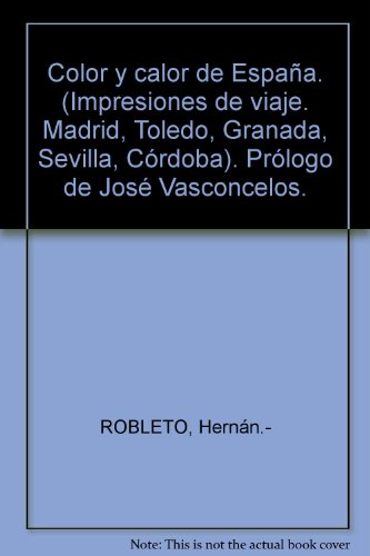 Color y calor de España. (Impresiones de viaje. Madrid, Toledo, Granada, Sevi...