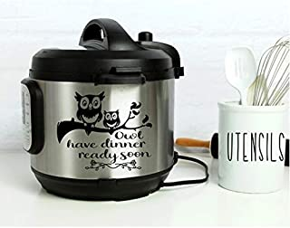 Instant Pot Vinyl Decal • Owl Have Dinner Ready Soon • 3 Sizes Available • Lots of Colors to Choose From • Instapot • Pressure Cooker Decal • BlueMoonFlowerDesign