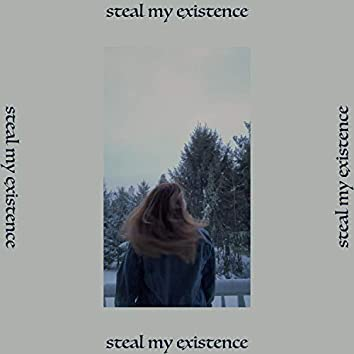 Steal My Existence