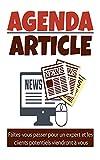 Agenda article: : Faites-vous passer pour un expert et les clients potentiels viendront à vous (French Edition)