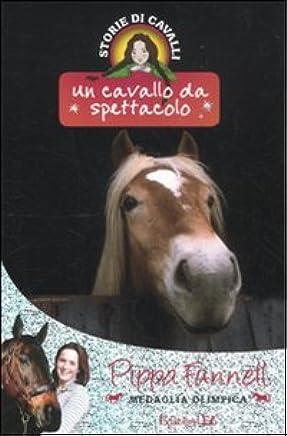 Un cavallo da spettacolo. Storie di cavalli: 10