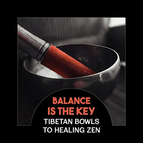 Balance Is the Key – Tibetan Bowls to Healing Zen