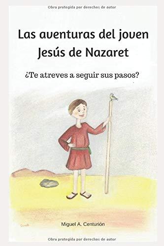 Las aventuras del joven Jesús de Nazaret.: ¿Te atreves a seguir sus pasos?