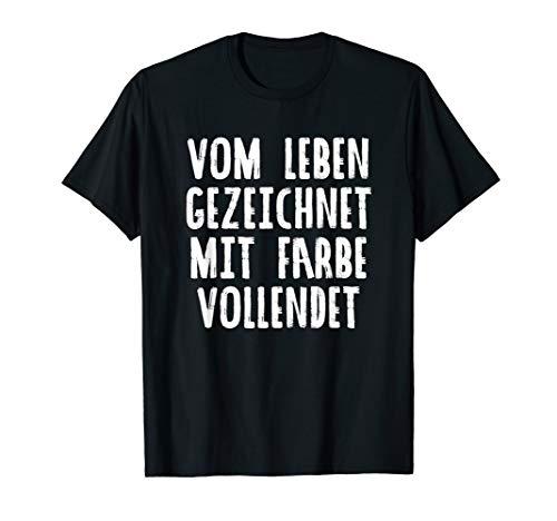 Vom Leben Gezeichnet Mit Farbe Vollendet T-Shirt