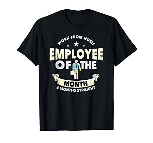 Employee Of The Month 6 Months Straight | Fun Work From Home T-Shirt