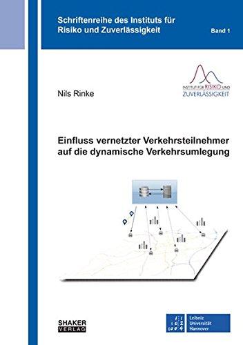 Einfluss vernetzter Verkehrsteilnehmer auf die dynamische Verkehrsumlegung (Schriftenreihe des Instituts für Risiko und Zuverlässigkeit)