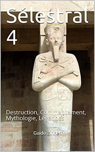 Sélestral 4: Destruction, Commencement, Mythologie, Légendes