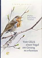 Vom Glueck einen Vogel am Gesang zu erkennen: Pfeifen, Zwitschern, Tirilieren