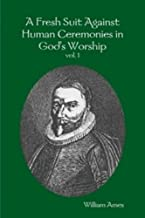 A Fresh Suit Against Human Ceremonies in God's Worship vol. 1