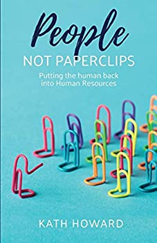 People Not Paperclips  Putting the human back into Human Resources