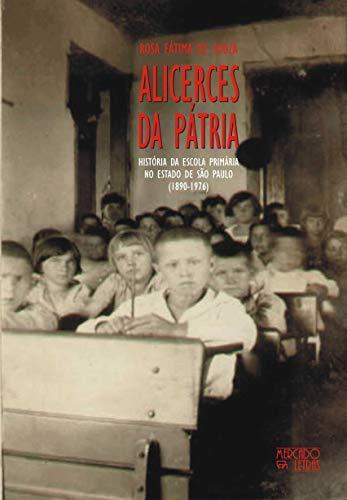 Alicerces da Pátria: História da Escola Primária no Estado de São Paulo (1890-1976)