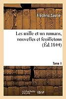 Les Mille Et Un Romans, Nouvelles Et Feuilletons. Tome 1