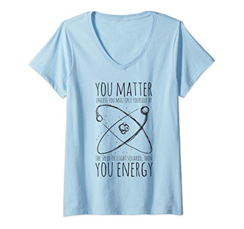 Womens You Matter You Energy - Funny Quote Science Meme Nerd Humor V-Neck T-Shirt