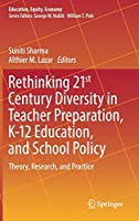 Rethinking 21st Century Diversity in Teacher Preparation, K-12 Education, and School Policy: Theory, Research, and Practice (Education, Equity, Economy, 7)