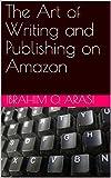 The Art of Writing and Publishing on Amazon (English Edition)