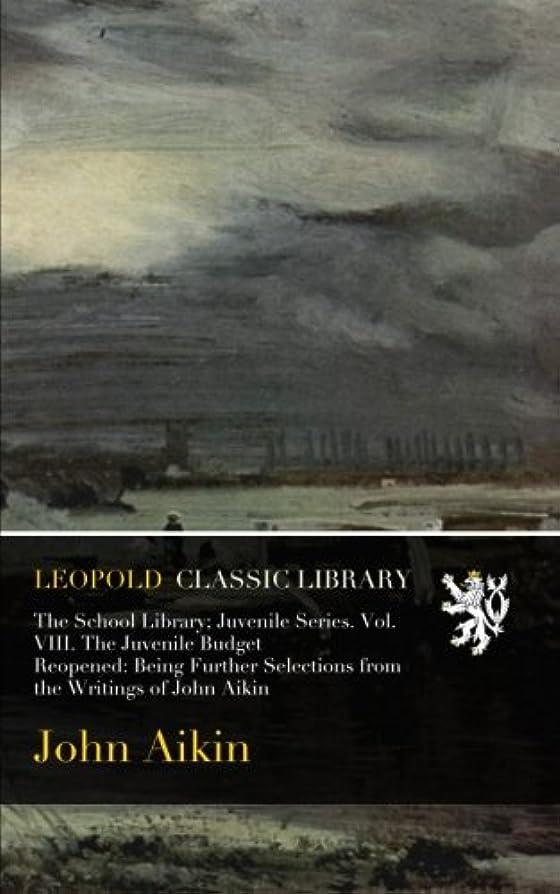 下る書道同種のThe School Library; Juvenile Series. Vol. VIII. The Juvenile Budget Reopened: Being Further Selections from the Writings of John Aikin