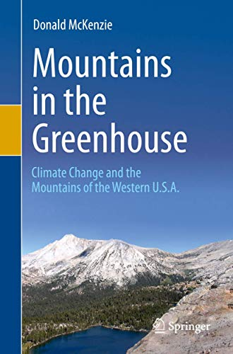 Compare Textbook Prices for Mountains in the Greenhouse: Climate Change and the Mountains of the Western U.S.A 1st ed. 2020 Edition ISBN 9783030424312 by McKenzie, Donald