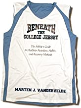 Beneath the College Jersey: The Athlete's Guide to Healthier Nutrition, Habits, and Recovery Methods (Volume 1)