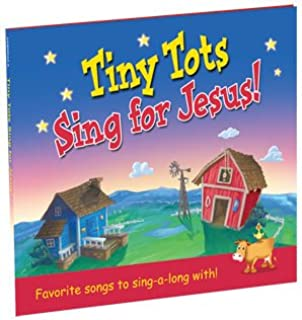 Tiny Tots Sing for Jesus: 27 Favorite Songs to Sing-a-long!